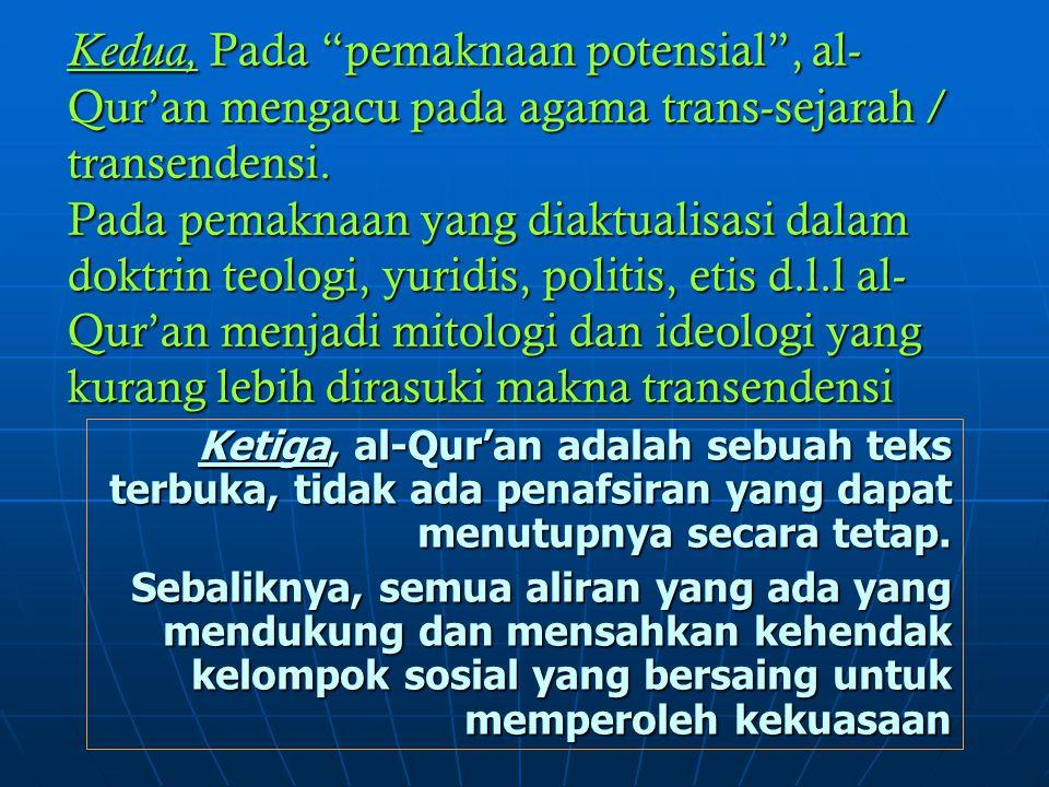 Kedua, Pada pemaknaan potensial , al-Qur'an mengacu pada agama trans-sejarah / transendensi. Pada pemaknaan yang diaktualisasi dalam doktrin teologi, yuridis, politis, etis d.l.l al-Qur'an menjadi mitologi dan ideologi yang kurang lebih dirasuki makna transendensi