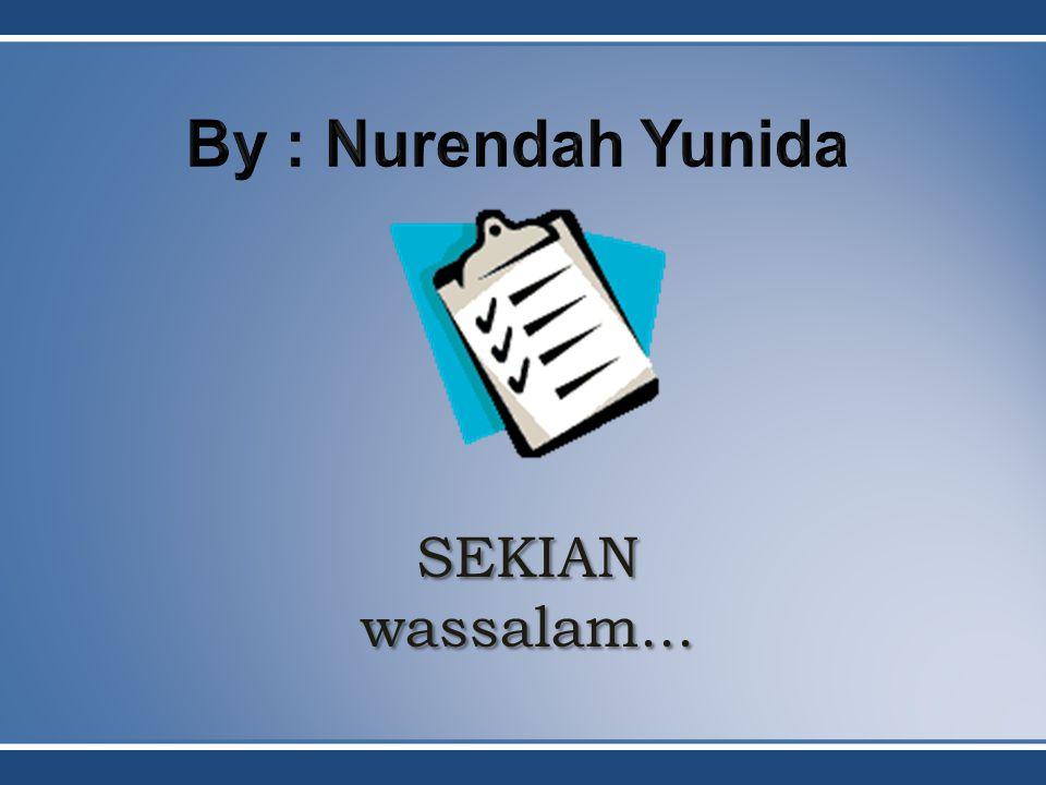 By : Nurendah Yunida SEKIAN wassalam...