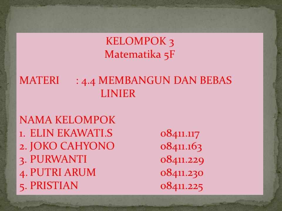 KELOMPOK 3 Matematika 5F. MATERI : 4.4 MEMBANGUN DAN BEBAS LINIER. NAMA KELOMPOK. ELIN EKAWATI.S 08411.117.
