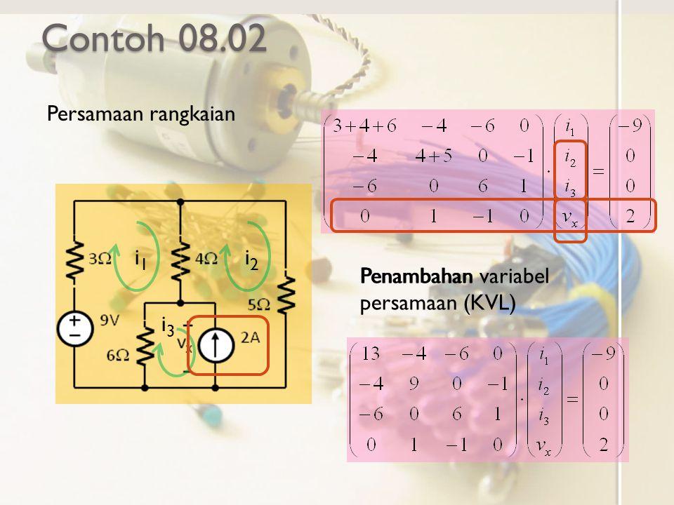Contoh 08.02 Persamaan rangkaian i1 i2 i3 Penambahan persamaan (KVL)