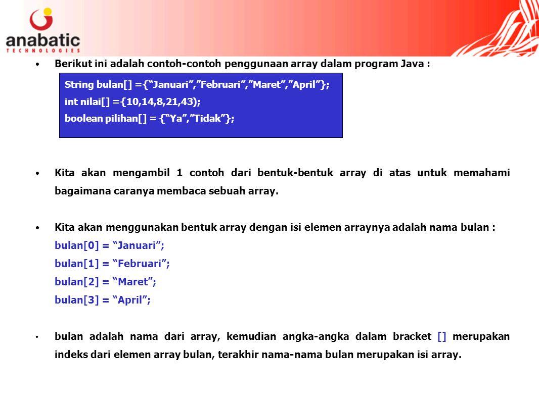 Berikut ini adalah contoh-contoh penggunaan array dalam program Java :
