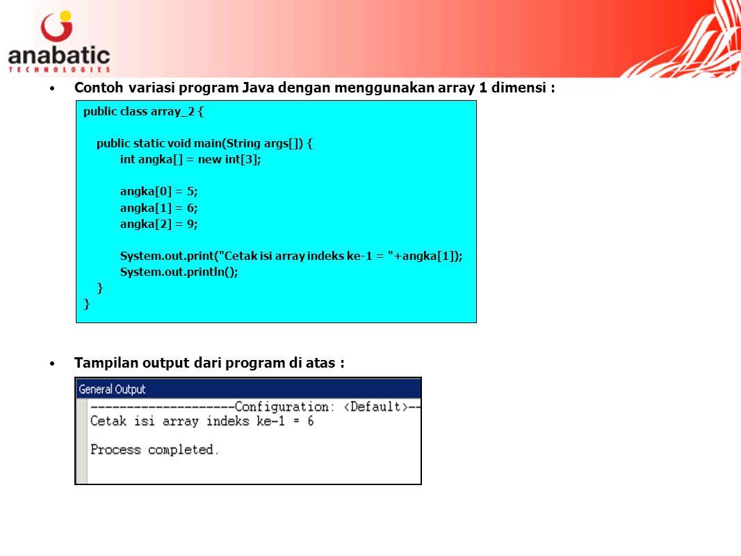Contoh variasi program Java dengan menggunakan array 1 dimensi :