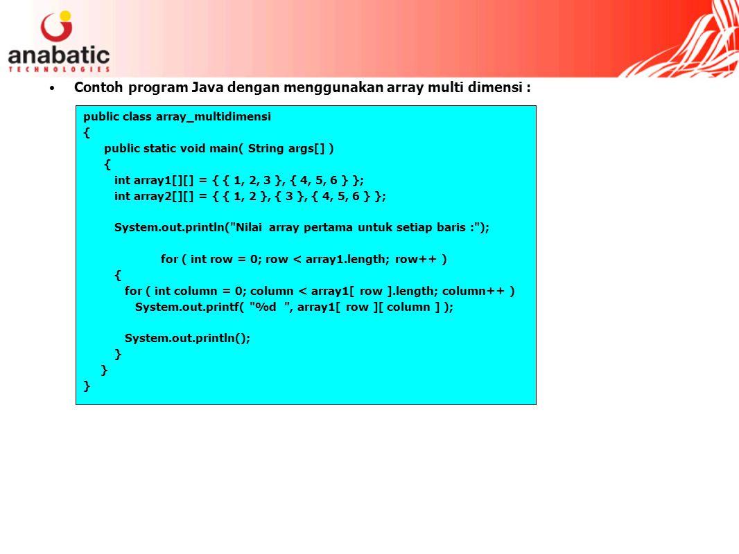 Contoh program Java dengan menggunakan array multi dimensi :