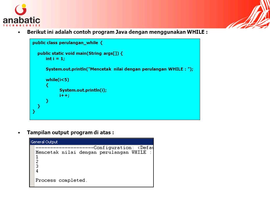 Berikut ini adalah contoh program Java dengan menggunakan WHILE :