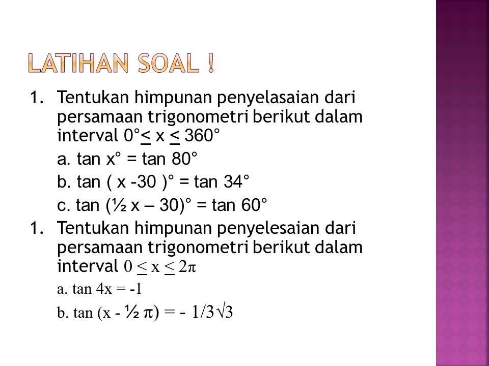 Latihan Soal ! Tentukan himpunan penyelasaian dari persamaan trigonometri berikut dalam interval 0°< x < 360°
