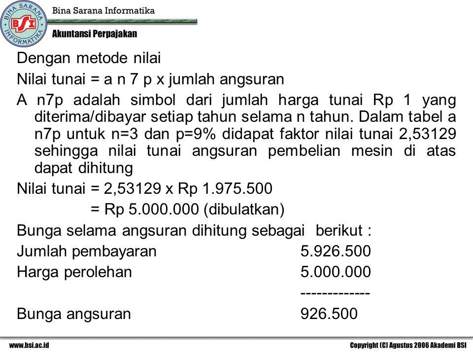 Dengan metode nilai Nilai tunai = a n 7 p x jumlah angsuran.