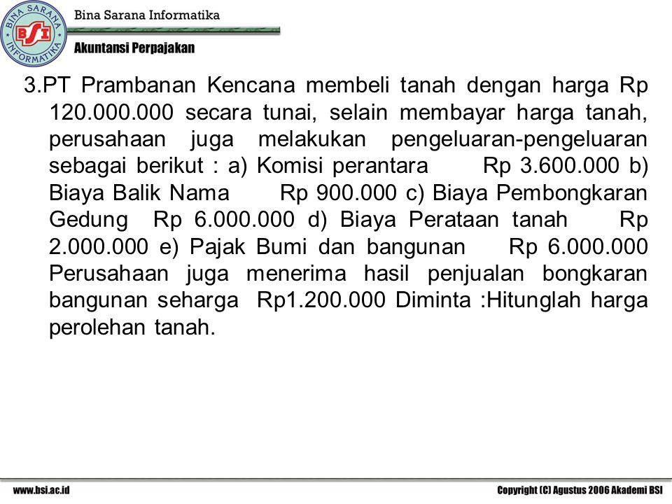 3. PT Prambanan Kencana membeli tanah dengan harga Rp 120. 000