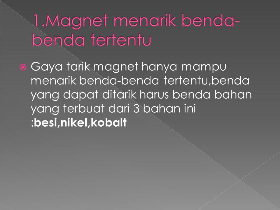 1.Magnet menarik benda-benda tertentu