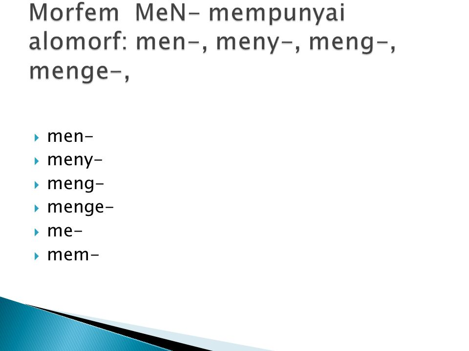 Morfem MeN- mempunyai alomorf: men-, meny-, meng-, menge-,