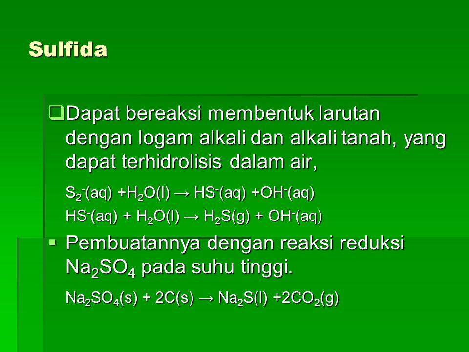Sulfida Dapat bereaksi membentuk larutan dengan logam alkali dan alkali tanah, yang dapat terhidrolisis dalam air,