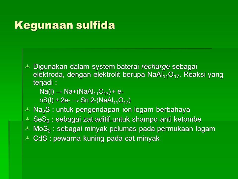Kegunaan sulfida Digunakan dalam system baterai recharge sebagai elektroda, dengan elektrolit berupa NaAl11O17. Reaksi yang terjadi :