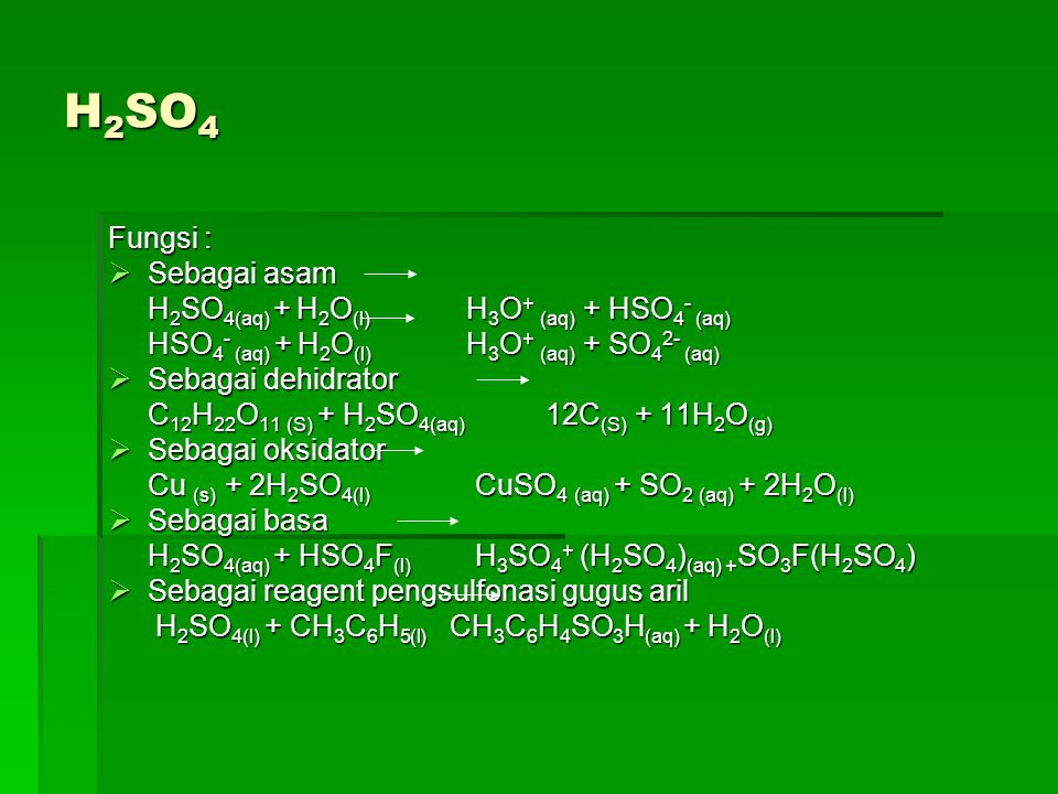 H2SO4 Fungsi : Sebagai asam H2SO4(aq) + H2O(l) H3O+ (aq) + HSO4- (aq)