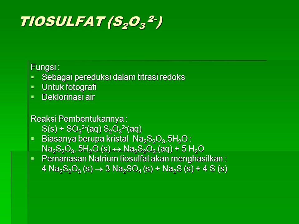 TIOSULFAT (S2O3 2-) Fungsi : Sebagai pereduksi dalam titrasi redoks