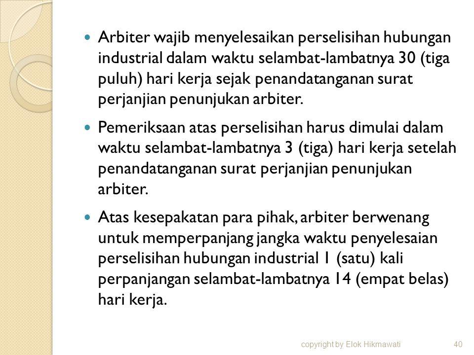 Arbiter wajib menyelesaikan perselisihan hubungan industrial dalam waktu selambat-lambatnya 30 (tiga puluh) hari kerja sejak penandatanganan surat perjanjian penunjukan arbiter.