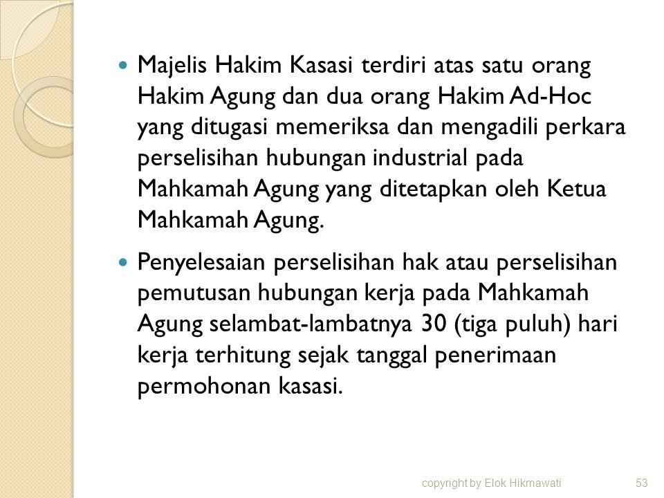Majelis Hakim Kasasi terdiri atas satu orang Hakim Agung dan dua orang Hakim Ad-Hoc yang ditugasi memeriksa dan mengadili perkara perselisihan hubungan industrial pada Mahkamah Agung yang ditetapkan oleh Ketua Mahkamah Agung.