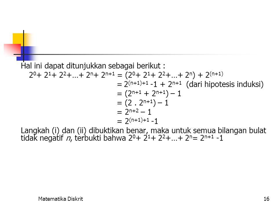 Contoh 6 Buktikan dengan induksi matematika bahwa 3n < n! untuk n bilangan bulat positif yang lebih besar dari 6.