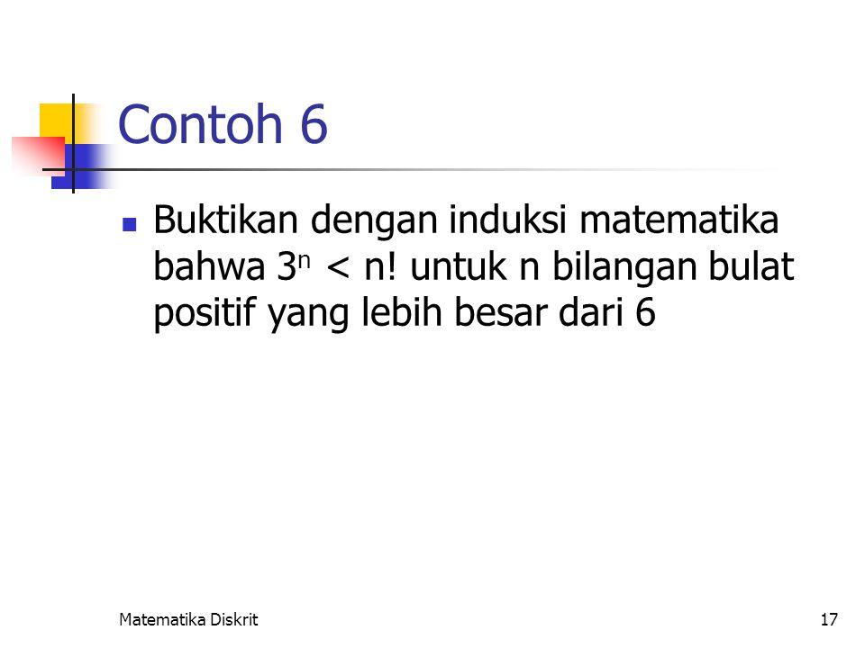 Solusi Misalkan p(n) adalah proposisi bahwa 3n < n! untuk n bilangan bulat positif yang lebih besar dari 6.