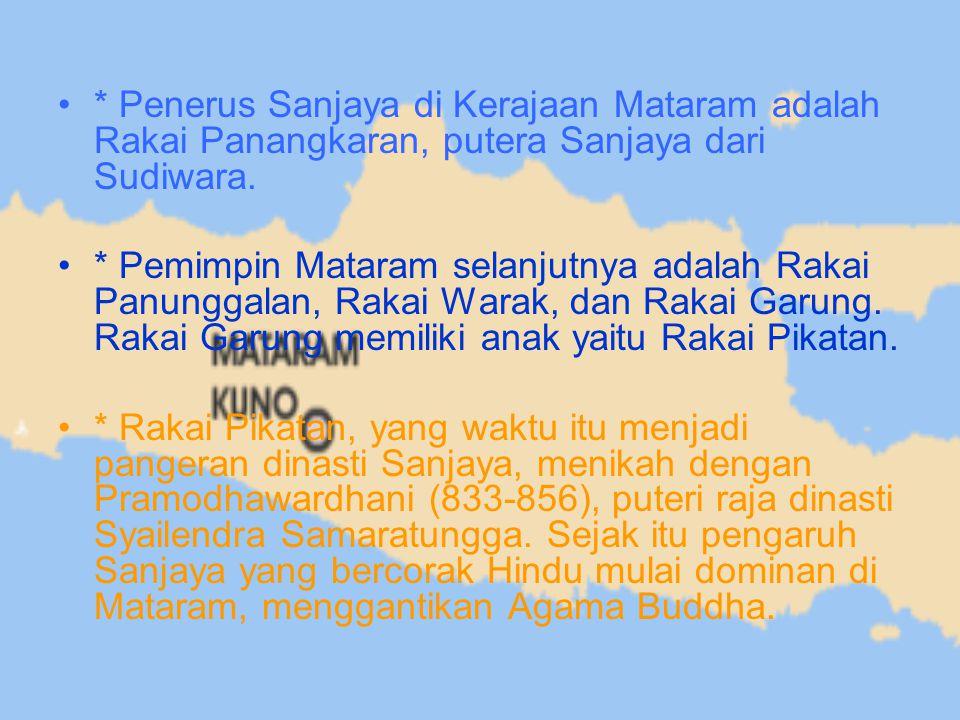 * Penerus Sanjaya di Kerajaan Mataram adalah Rakai Panangkaran, putera Sanjaya dari Sudiwara.