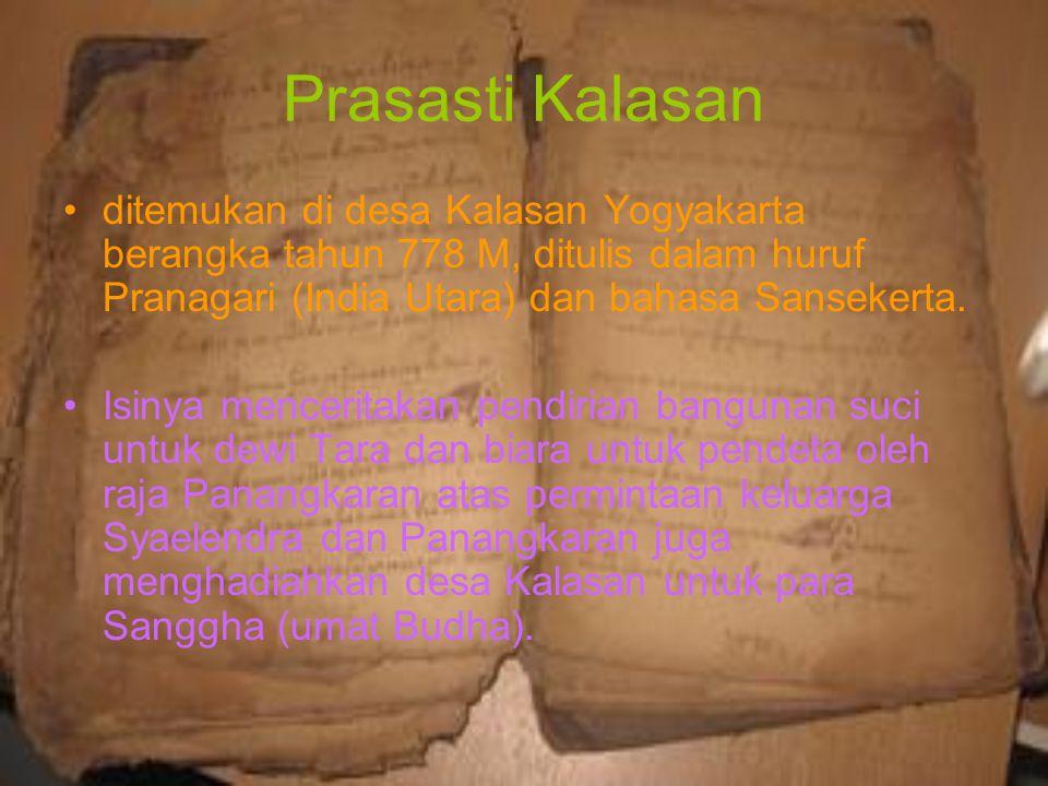 Prasasti Kalasan ditemukan di desa Kalasan Yogyakarta berangka tahun 778 M, ditulis dalam huruf Pranagari (India Utara) dan bahasa Sansekerta.
