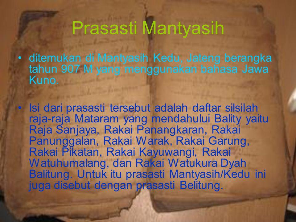 Prasasti Mantyasih ditemukan di Mantyasih Kedu, Jateng berangka tahun 907 M yang menggunakan bahasa Jawa Kuno.
