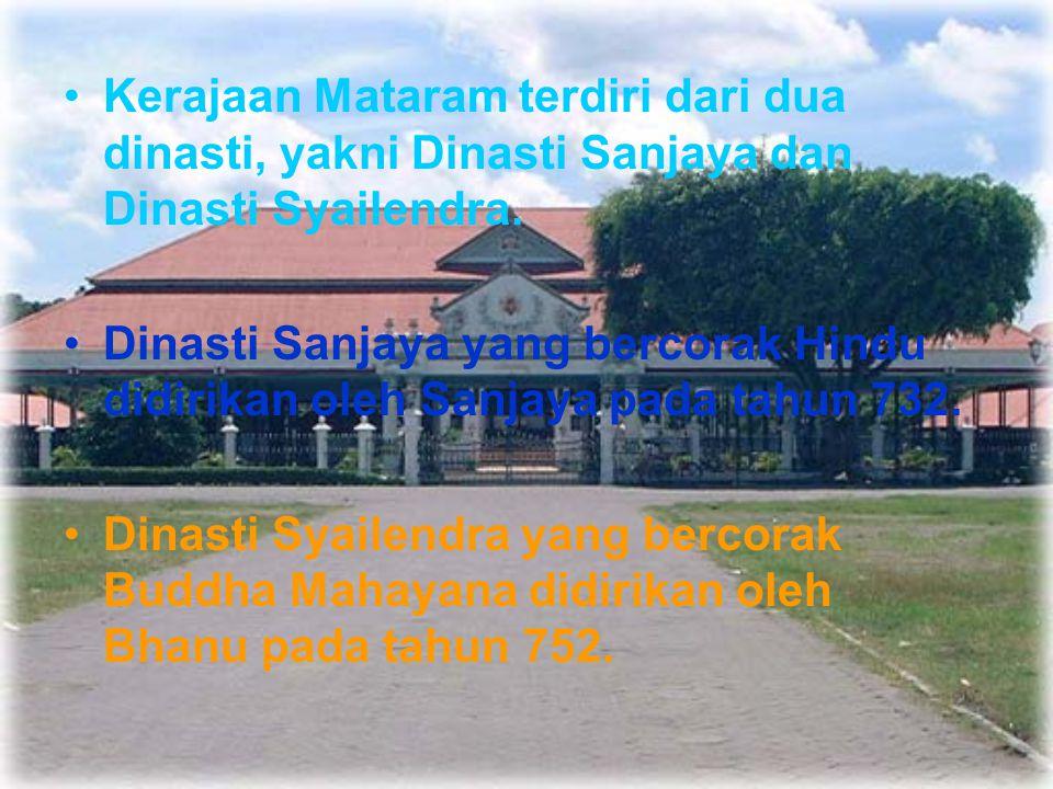 Kerajaan Mataram terdiri dari dua dinasti, yakni Dinasti Sanjaya dan Dinasti Syailendra.