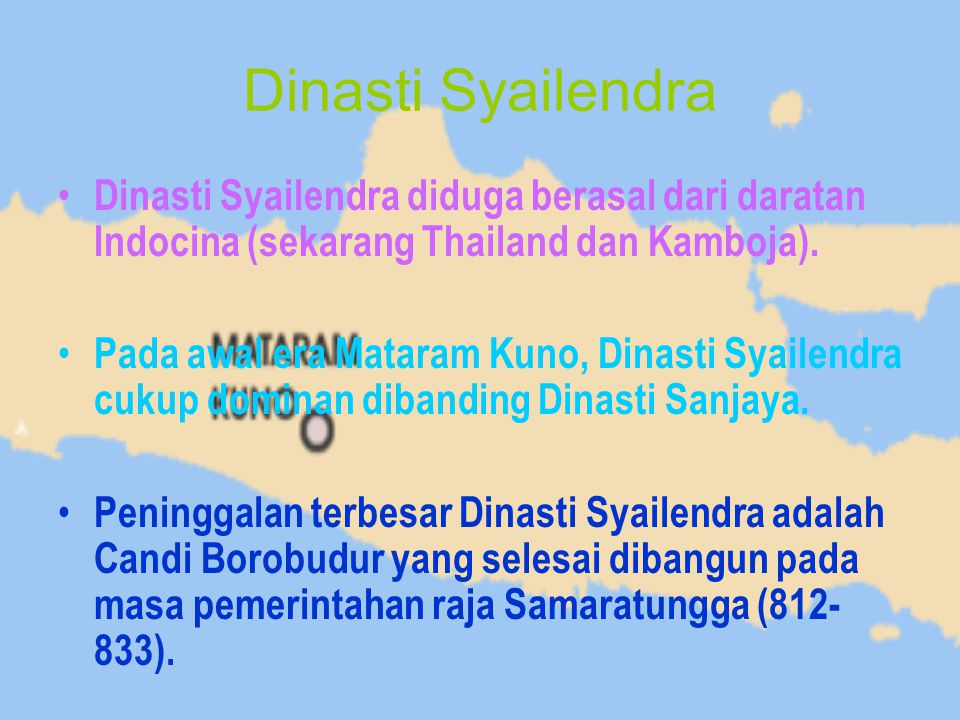 Dinasti Syailendra Dinasti Syailendra diduga berasal dari daratan Indocina (sekarang Thailand dan Kamboja).