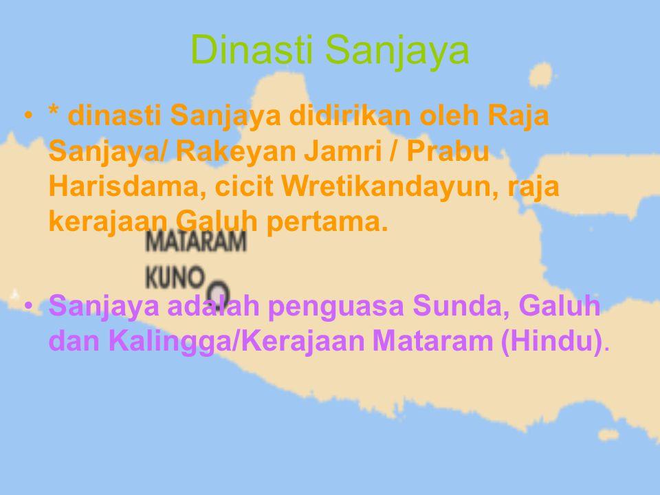 Dinasti Sanjaya * dinasti Sanjaya didirikan oleh Raja Sanjaya/ Rakeyan Jamri / Prabu Harisdama, cicit Wretikandayun, raja kerajaan Galuh pertama.
