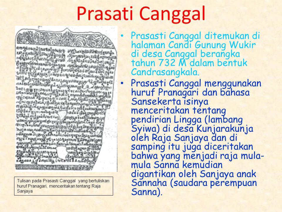 Prasati Canggal Prasasti Canggal ditemukan di halaman Candi Gunung Wukir di desa Canggal berangka tahun 732 M dalam bentuk Candrasangkala.