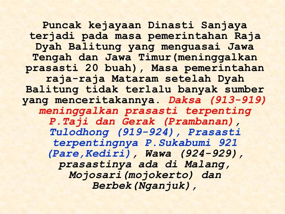 Puncak kejayaan Dinasti Sanjaya terjadi pada masa pemerintahan Raja Dyah Balitung yang menguasai Jawa Tengah dan Jawa Timur(meninggalkan prasasti 20 buah), Masa pemerintahan raja-raja Mataram setelah Dyah Balitung tidak terlalu banyak sumber yang menceritakannya.