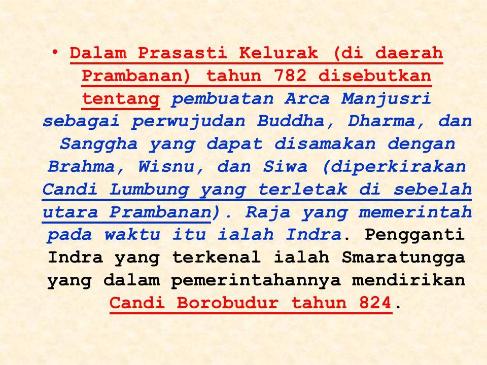 Dalam Prasasti Kelurak (di daerah Prambanan) tahun 782 disebutkan tentang pembuatan Arca Manjusri sebagai perwujudan Buddha, Dharma, dan Sanggha yang dapat disamakan dengan Brahma, Wisnu, dan Siwa (diperkirakan Candi Lumbung yang terletak di sebelah utara Prambanan).
