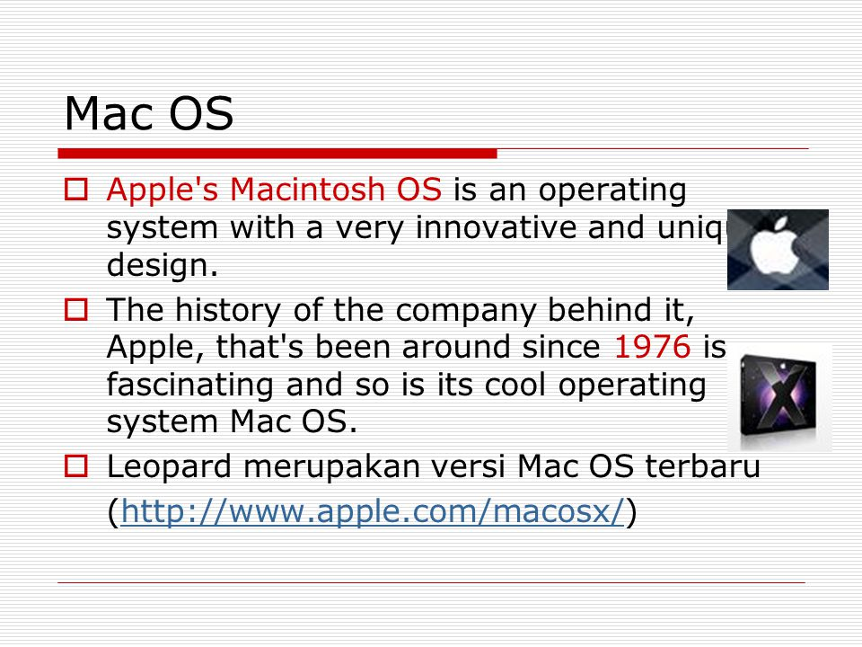 Mac OS Apple s Macintosh OS is an operating system with a very innovative and unique design.