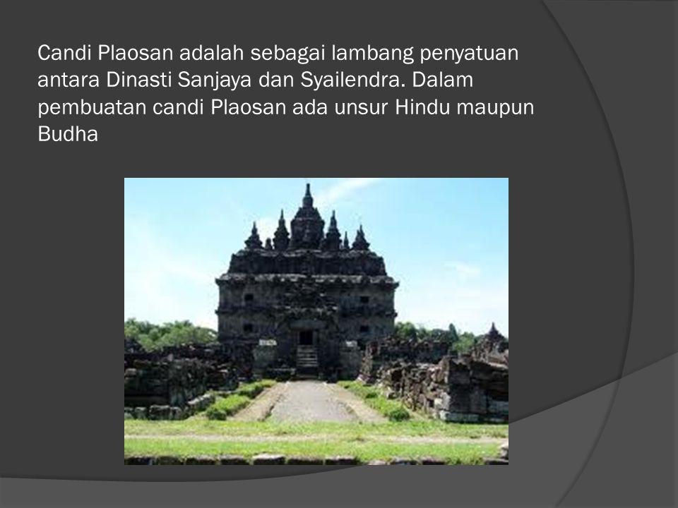 Candi Plaosan adalah sebagai lambang penyatuan antara Dinasti Sanjaya dan Syailendra.