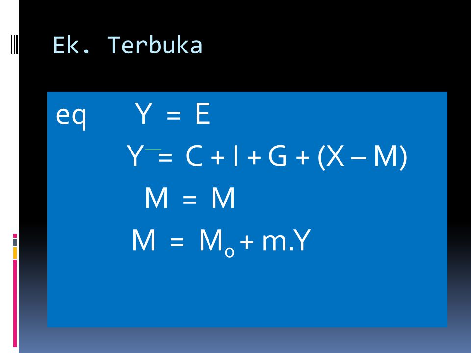 eq Y = E Y = C + I + G + (X – M) M = M M = M0 + m.Y