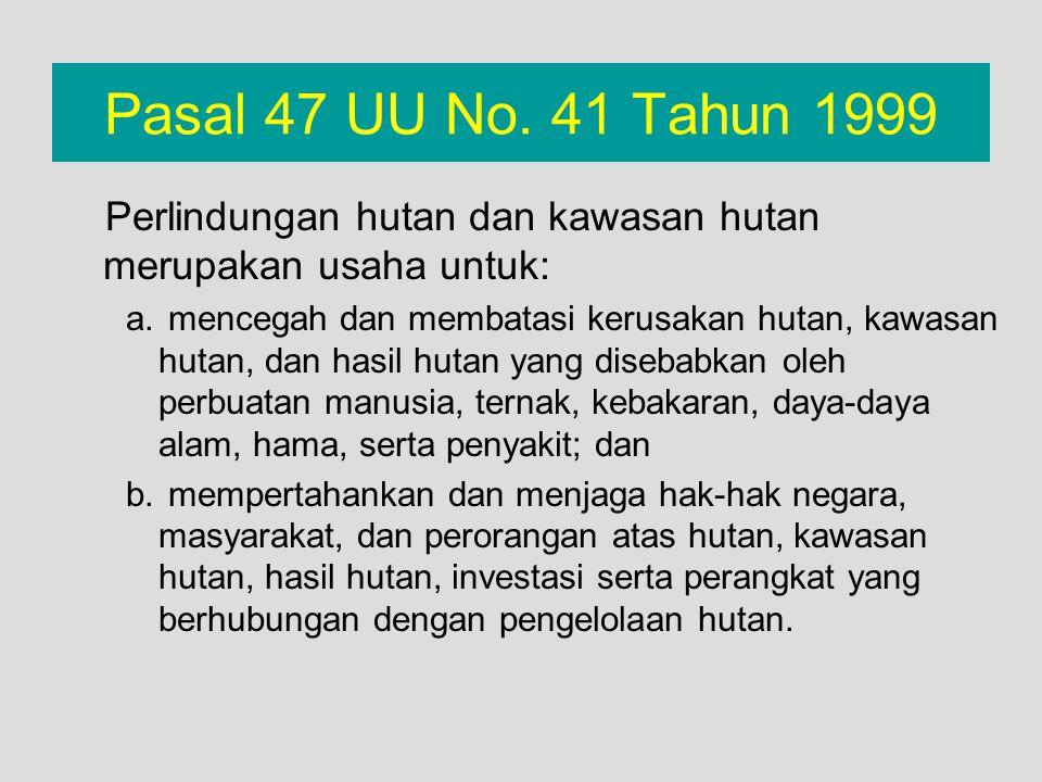 Pasal 47 UU No. 41 Tahun 1999 Perlindungan hutan dan kawasan hutan merupakan usaha untuk: