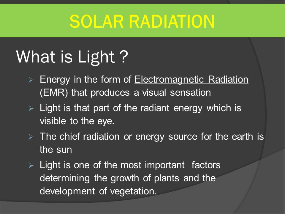 SOLAR RADIATION What is Light