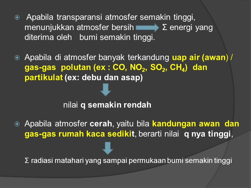Apabila transparansi atmosfer semakin tinggi, menunjukkan atmosfer bersih Σ energi yang diterima oleh bumi semakin tinggi.