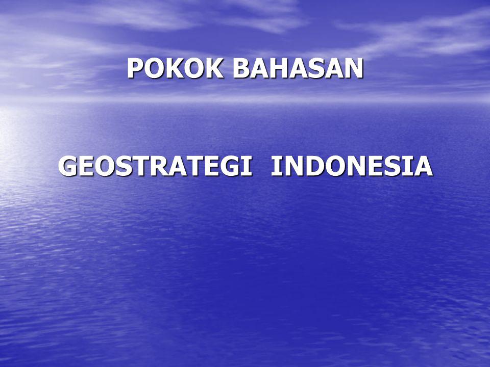 POKOK BAHASAN GEOSTRATEGI INDONESIA