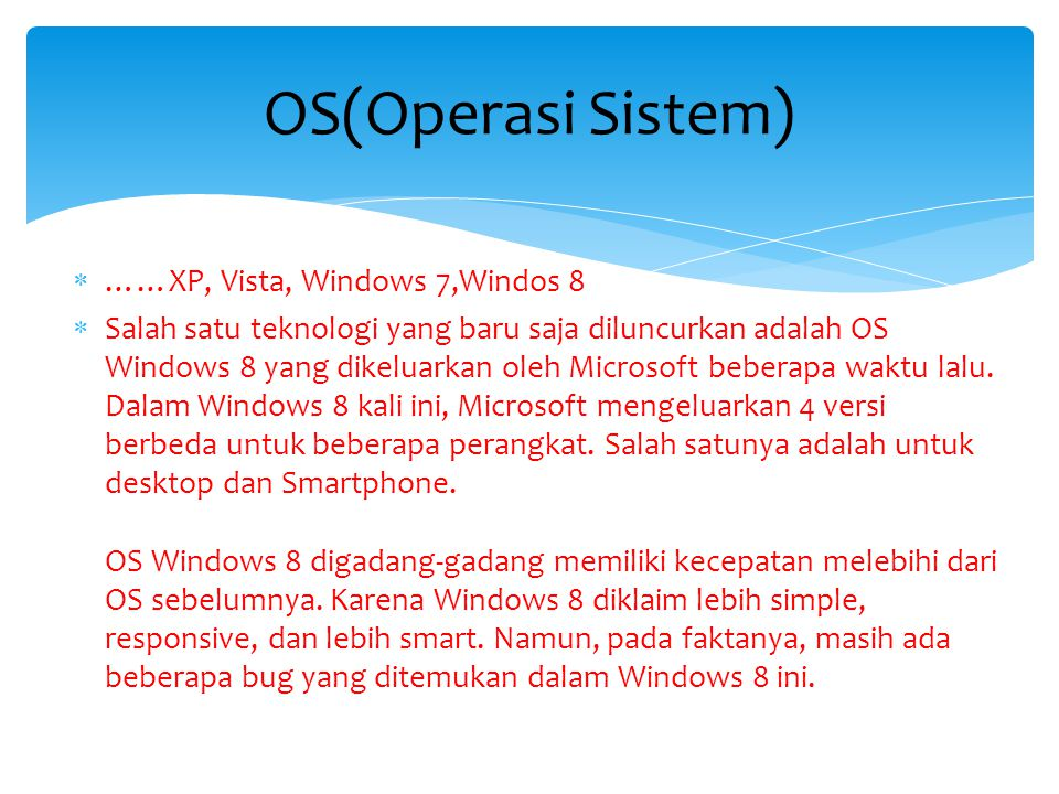 OS(Operasi Sistem) ……XP, Vista, Windows 7,Windos 8