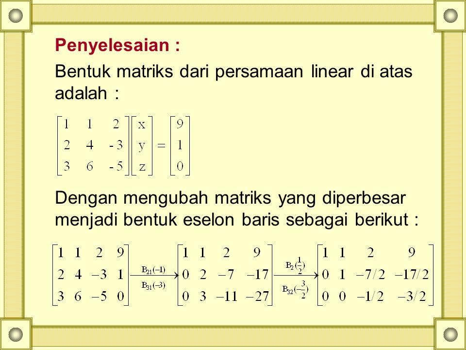Bentuk matriks dari persamaan linear di atas adalah :