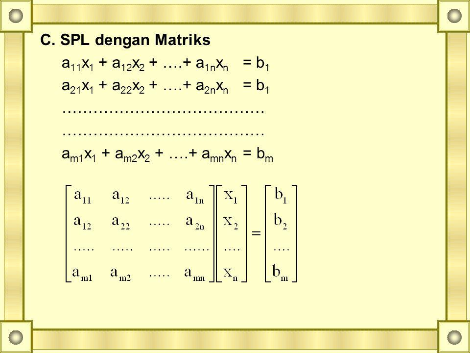 C. SPL dengan Matriks a11x1 + a12x2 + ….+ a1nxn = b1. a21x1 + a22x2 + ….+ a2nxn = b1. …………………………………