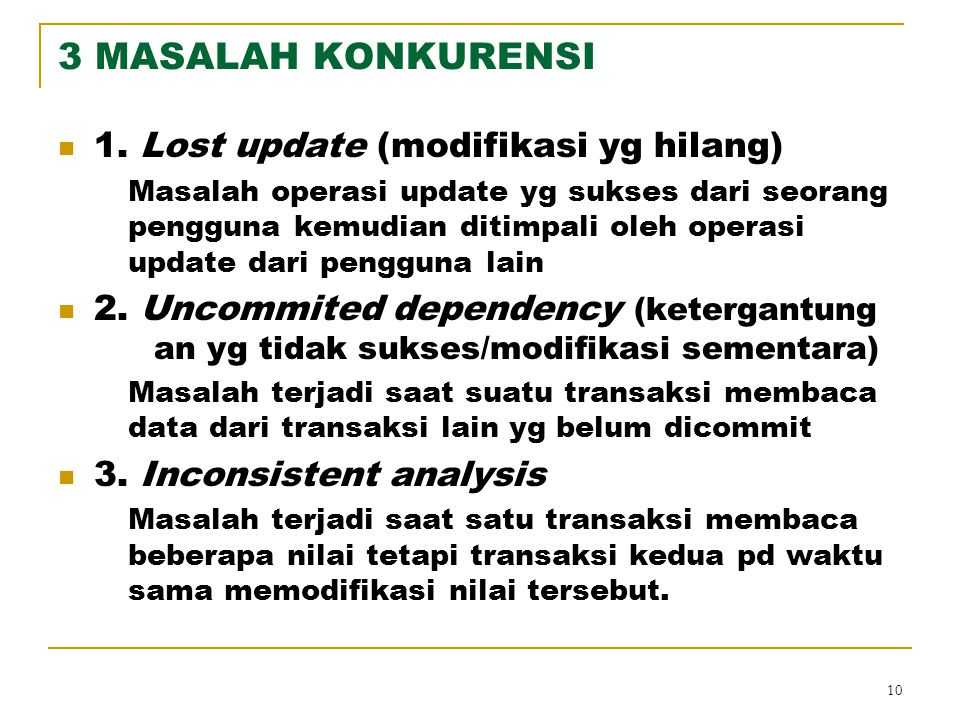 3 MASALAH KONKURENSI 1. Lost update (modifikasi yg hilang)