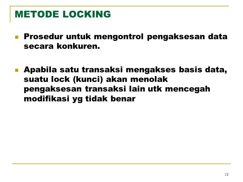 METODE LOCKING Prosedur untuk mengontrol pengaksesan data secara konkuren.