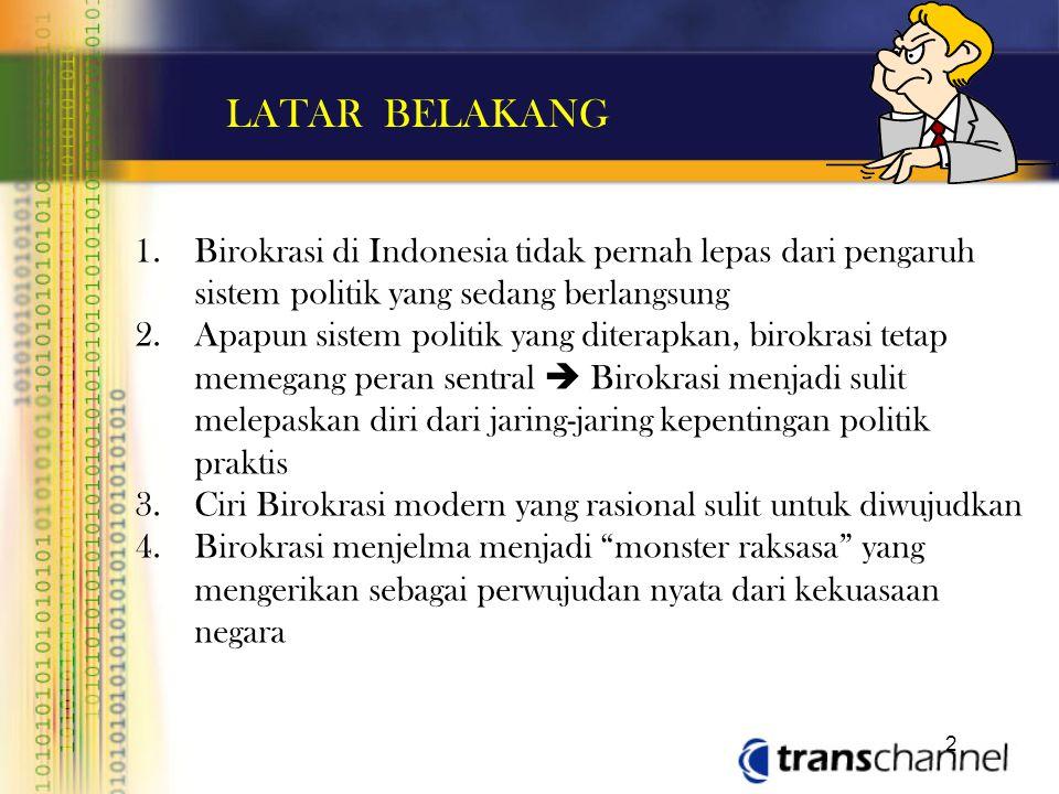 LATAR BELAKANG Birokrasi di Indonesia tidak pernah lepas dari pengaruh sistem politik yang sedang berlangsung.