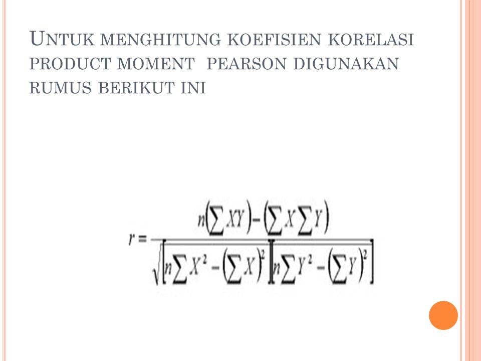 Untuk menghitung koefisien korelasi product moment pearson digunakan rumus berikut ini