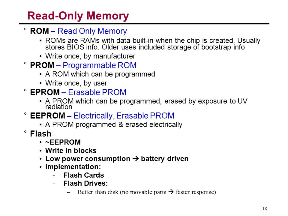 Read-Only Memory ROM – Read Only Memory PROM – Programmable ROM