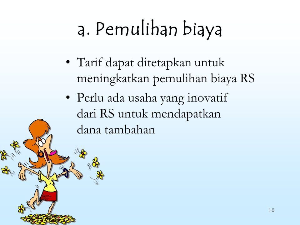 a. Pemulihan biaya Tarif dapat ditetapkan untuk meningkatkan pemulihan biaya RS.
