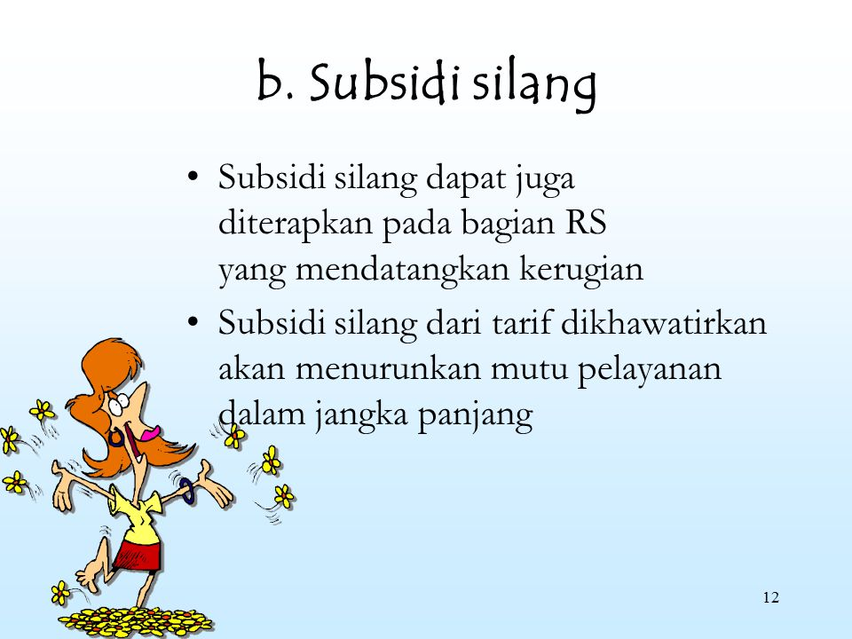 b. Subsidi silang Subsidi silang dapat juga diterapkan pada bagian RS yang mendatangkan kerugian.