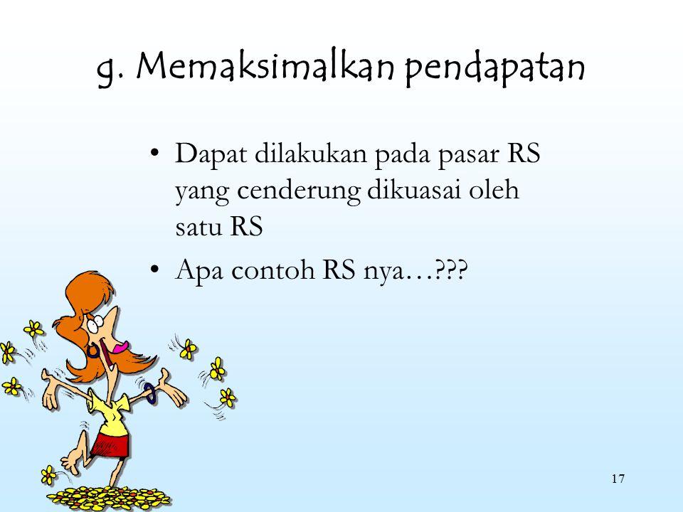g. Memaksimalkan pendapatan