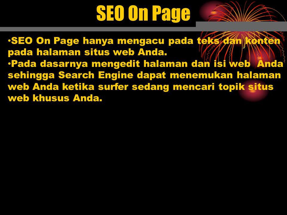SEO On Page SEO On Page hanya mengacu pada teks dan konten pada halaman situs web Anda.