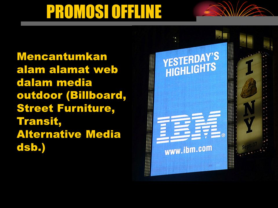 PROMOSI OFFLINE Mencantumkan alam alamat web dalam media outdoor (Billboard, Street Furniture, Transit, Alternative Media dsb.)
